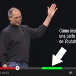 Cómo insertar sólo un parte de un vídeo de YouTube en tu sitio web