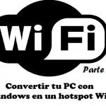 Convertir tu PC con Windows en un hotspot WiFi y no morir en el intento (parte 2)